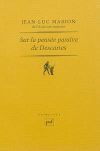 Sur la pensée passive de Descartes