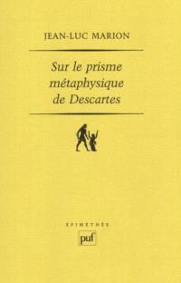 Sur le prisme métaphysique de Descartes : constitution et limites de l'onto-théo-logie dans la pensée cartésienne