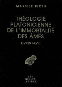 Théologie platonicienne de l'immortalité des âmes : livres I-XVIII