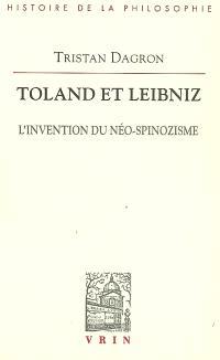 Toland et Leibniz : l'invention du néo-spinozisme