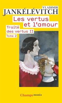 Traité des vertus, Volume 2, Les vertus et l'amour. Volume 2