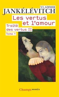 Traité des vertus, Volume 2, Les vertus et l'amour. Volume 1