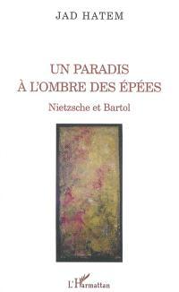 Un paradis à l'ombre des épées : Nietzsche et Bartol