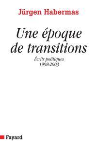 Une époque de transitions : écrits politiques 1998-2003