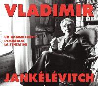Vladimir Jankélévitch : un homme libre, l'immédiat, la tentation