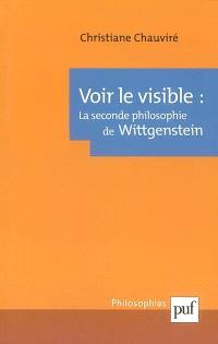 Voir le visible : la seconde philosophie de Wittgenstein
