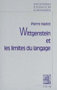 Wittgenstein et les limites du langage. Suivi de une lettre de G.E.M. Anscombe. Suivi de Logique et littérature : réflexions sur la signification de la forme littéraire chez Wittgenstein