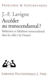 Accéder au transcendantal ? : réduction et idéalisme transcendantal dans les Idées directrices pour une phénoménologie pure et une philosophie phénoménologique de Husserl