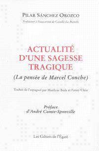 Actualité d'une sagesse tragique : la pensée de Marcel Conche