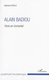 Alain Badiou : vivre en immortel