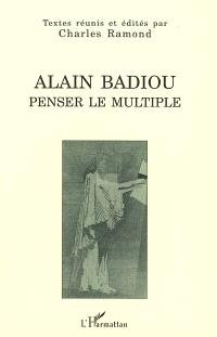Alain Badiou, penser le multiple : actes du colloque de Bordeaux, 21-23 octobre 1999