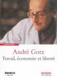 André Gorz : travail, économie et liberté