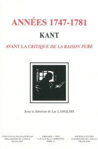 Années 1747-1781, Kant : avant la Critique de la raison pure