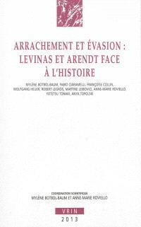 Arrachement et évasion : Levinas et Arendt face à l'histoire