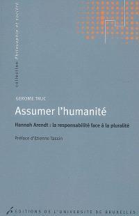 Assumer l'humanité : Hannah Arendt, la responsabilité face à la pluralité