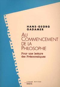 Au commencement de la philosophie : pour une lecture des présocratiques