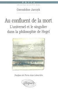 Au confluent de la mort : l'universel et le singulier dans la philosophie de Hegel