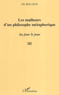 Au jour le jour : extraits. Volume 3, Les malheurs d'un philosophe métaphorique