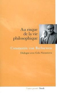 Au risque de la vie philosophique : entretiens avec Gala Naoumova