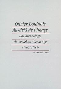 Au-delà de l'image : une archéologie du visuel au Moyen Age (Ve-XVIe siècle)