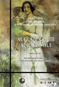 Auguste Comte aujourd'hui : colloque de Cerisy (3-10 juillet 2001). Précédé de Préliminaires au positivisme