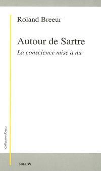 Autour de Sartre : la conscience mise à nu
