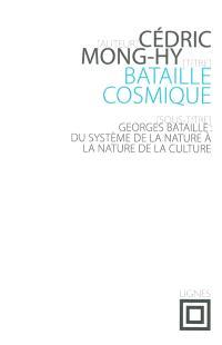 Bataille cosmique : Georges Bataille : du système de la nature à la nature de la culture