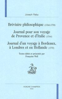 Bréviaire philosophique (1760-1770); Journal pour son voyage de Provence et d'Italie (1764); Journal d'un voyage à Bordeaux, à Londres et en Hollande (1775)