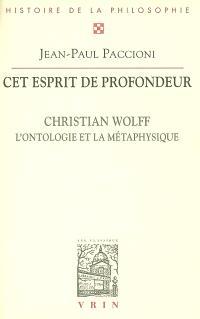 Cet esprit de profondeur : Christian Wolff, l'ontologie et la métaphysique