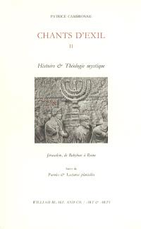 Chants d'exil. Volume 2, Histoire et théologie mystique *** Paroles et lectures plurielles : Jérusalem, de Babylone à Rome