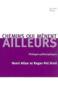 Chemins qui mènent ailleurs : dialogues philosophiques