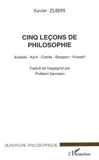 Cinq leçons de philosophie : Aristote, Kant, Comte, Bergson, Husserl. Suivi de Sixième leçon sur X. Zubiri