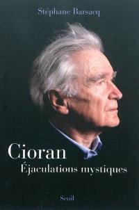 Cioran : éjaculations mystiques