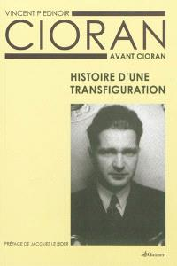 Cioran avant Cioran : histoire d'une transfiguration