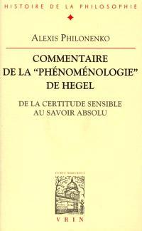 """Commentaire de la """"Phénoménologie"""" de Hegel : de la certitude sensible au savoir absolu"""