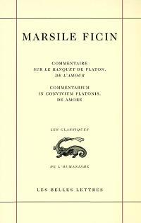 Commentaire sur le Banquet de Platon, De l'amour = Commentarium in convivium Platonis, De amore