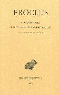 Commentaire sur le Parménide de Platon. Volume 3, Livre III