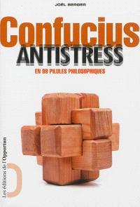 Confucius antistress : en 99 pilules philosophiques