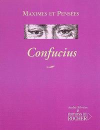 Confucius, 551-479 av. J.-C. : maximes et pensées