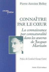 Connaître par le coeur : la connaissance par connaturalité dans les oeuvres de Jacques Maritain