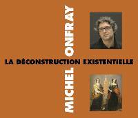 Contre-histoire de la philosophie, La déconstruction existentielle