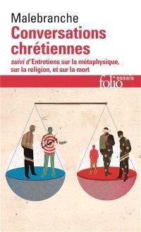Conversations chrétiennes; Suivi de Entretiens sur la métaphysique, sur la religion et sur la mort