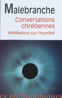 Conversations chrétiennes; Méditations sur l'humilité et la pénitence. Lettre de Vaugelade