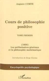 Cours de philosophie positive. Volume 1, Les préliminaires généraux et la philosophie mathématique