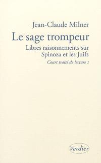 Court traité de lecture. Volume 1, Le sage trompeur : libres raisonnements sur Spinoza et les Juifs