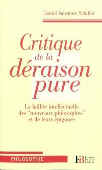 Critique de la déraison pure : la faillite intellectuelle des nouveaux philosophes et de leurs épigones