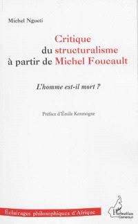 Critique du structuralisme à partir de Michel Foucault : l'homme est-il mort ?