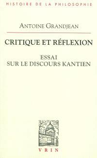 Critique et réflexion : essai sur le discours kantien