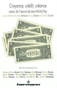 Croyance, crédit, créance : autour de l'oeuvre de Jean-Michel Rey