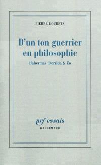 D'un ton guerrier en philosophie : Habermas, Derrida & Co